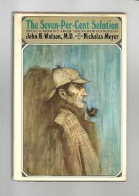 THE SEVEN-PER-CENT SOLUTION. Being A Reprint From The Reminiscences Of John H. Watson, M.D. by  Nicholas Meyer - 1st Edition - 1974 - from TBCL  The Book Collector's Library and Biblio.com
