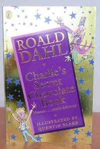 CHARLIE'S SECRET CHOCOLATE BOOK. by  Roald.   Illustrated by Quentin BLAKE.: DAHL - Paperback - First Edition - from Roger Middleton (SKU: 33775)