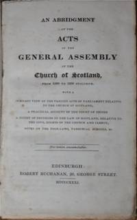 An Abridgment of the Acts of the General Assembly of the Church of Scotland, from 1560 to 1830 Inclusive (etc etc) (A Compendium of the Laws of the Church of Scotland, Part Second - only, of 2)