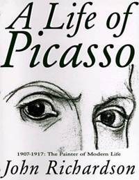 A Life of Picasso : 1907-1917 - The Painter of Modern Life