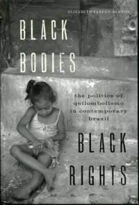 Black Bodies, Black Rights: The Politics of Quilombolismo in Contemporary Brazil