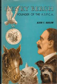 HENRY BERGH Founder of the A.S.P.C.A