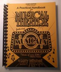 A Practical Handbook for Musical Theatre featuring 101 Musicals, 4th edition, pb, 2000