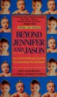 Beyond Jennifer and Jason: An Enlightened Guide to Naming Your Baby