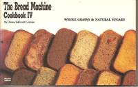 The Bread Machine Cookbook IV: Whole Grains & Natural Sugars (Nitty Gritty Cookbooks) (No. 4)