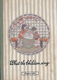 What the Children Sing. A Book of the Most Popular Nursery Songs, Rhymes & Games by Moffat, Alfred - 1915