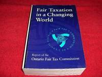 Fair Taxation in a Changing World : Report of the Ontario Fair Tax Commission