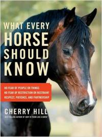 What Every Horse Should Know : A Training Guide to Developing a Confident and Safe Horse