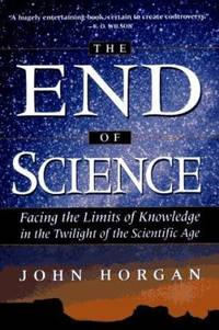 The End of Science : Facing the Limits of Knowledge in the Twentieth Century