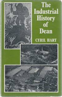 The Industrial History of Dean, with an Introduction to Its Industrial Archaeology by  Senior Verderer  Cyril - First Edition - 1971 - from Christopher Baron and Biblio.com