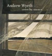 Andrew Wyeth : Looking Out, Looking In by Nancy K Anderson , Charles Brock