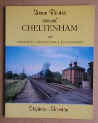 Steam Routes Around Cheltenham and Tewkesbury, Winchcombe, Andoversford.