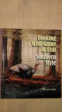 Cooking Wild Game and Fish Southern Style by Billy Joe Cross - Hardcover - Fourth - 2000 - from BookandPen and Biblio.co.uk