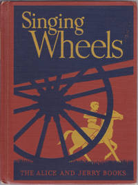 Singing Wheels (The Alice and Jerry Books, Reading Foundation Series) by Mabel O'Donnell - First Edition - 1940 - from Books of the World (SKU: RWARE0000002921)