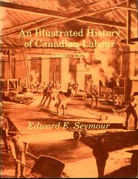 An Illustrated History of Canadian Labour 1800 - 1974