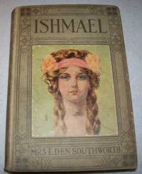 Ishmael Of In The Depths By Mrs E D E N Southworth 1900