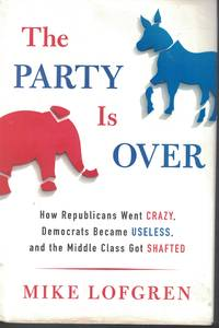 image of Party Is Over How Republicans Went Crazy, Democrats Became Useless, and  Middle Class Got Shafted