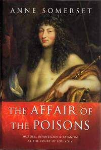 The Affair of Poisons. Murder, Infanticide and Satanism at the Court of Louis XIV