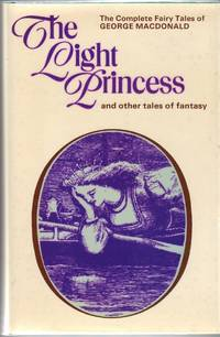 The Light Princess and other Tales of Fantasy. Intro by R. Lancelyn Green.