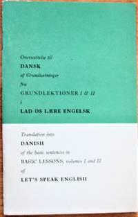 Oversaettelse Til Danske Af Grundsaetninger Fra Grundlektioner I & II I Las Os Laere Engelsk . Translation Into Danish of the Basic Sentences in Basic Lessons, Volume I and II of Let's Speak English