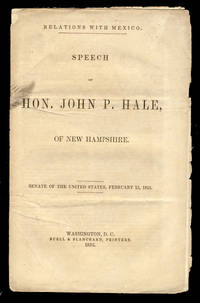 Relations with Mexico. Speech of Hon. John P. Hale, of New Hampshire. Senate of the United States, February 15, 1853
