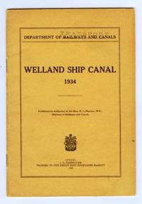 Welland Ship Canal 1934 by Department of Railways and Canals - 1935 - from Attic Books and Biblio.com