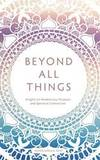 Beyond All Things: Insights to Awaken Joy, Purpose, and Spiritual Connection