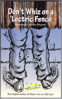 image of Don't Whiz on an Electric Fence: Grandpa's Country Wisdom