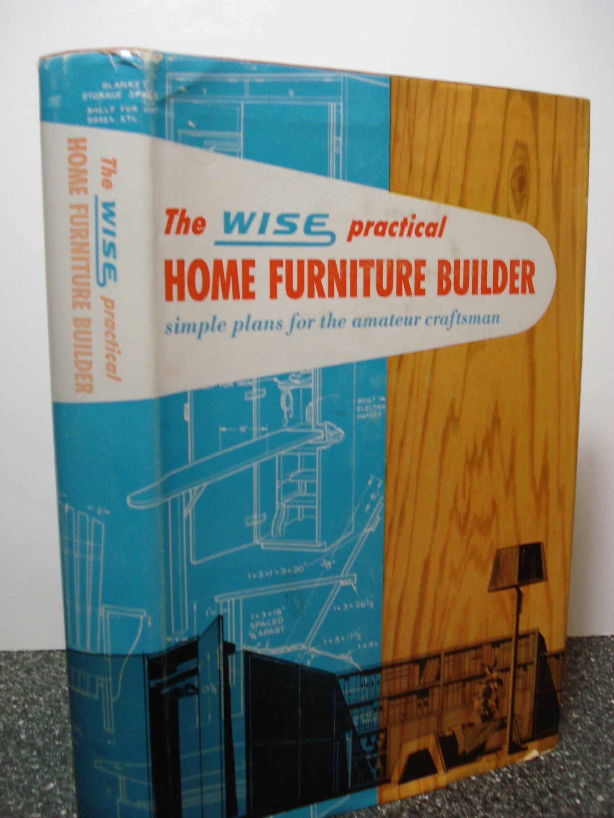 The Wise Practical Home Furniture Builder Simple Plans For The Amateur Craftsma By Hubbard Cobb