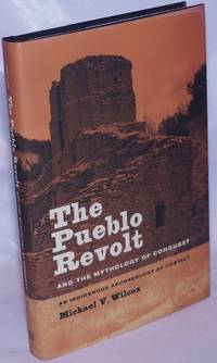 image of The Pueblo Revolt, and the Mythology of Conquest. An Indigenous Archaeology of Contact