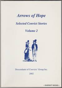 ARROWS OF HOPE : Selected Convict Stories Volume 2