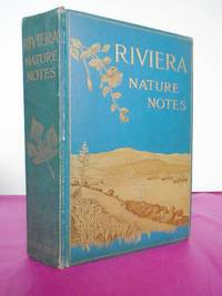 RIVIERA NATURE NOTES: A Popular Account of the More Conspicuous Plants and Animals of the Riviera and the Maritime Alps