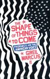 image of The Shape of Things to Come: Prophecy and the American Voice