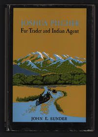 Joshua Pilcher: Fur Trader and Indian Agent