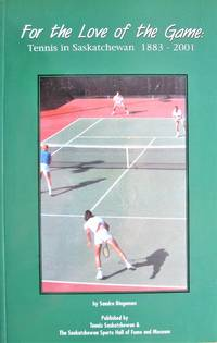 For the Love of the Game. Tennis in Saskatchewan 1883-2001