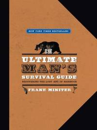 The Ultimate Man's Survival Guide : Rediscovering the Lost Art of Manhood by Frank Miniter - 2009