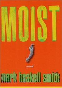 Moist by Mark Haskell Smith - 2002