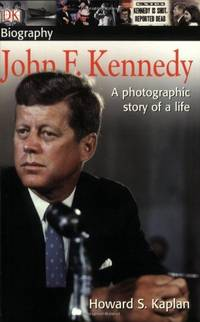 DK Biography: John F. Kennedy: A Photographic Story of a Life (DK Biography (Paperback))