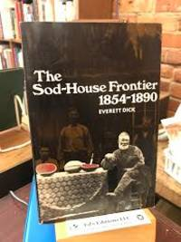 The Sod-House Frontier A Social History of the Northern Plains from the Creation of Kansas &...