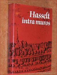 Hasselt intra muros. Hasselt binnen de oude wallen. Historiek van straten, pleinen, gebouwen en huizen zoals opgetekend door Jan Juliaan Melchior (1848-1920) by CALUWAERTS, GUIDO