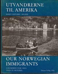 Our Norwegian Immigrants-A Hundred-Year Saga Told in Pictures/Unvandrerne Til amerika-Deres Historie I Bilder