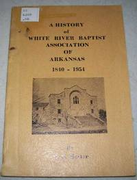 A History of White River Baptist Association of Arkansas 1840-1954 by H.D. Morton - Paperback - 1954 - from Easy Chair Books (SKU: 148660)