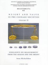 WEIGHT AND VALUE IN PRE-COINAGE SOCIETIES, Vol. II: Sidelights on Measurement from the Aegean...