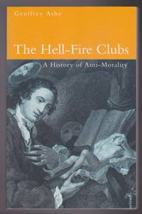 The Hell-Fire Clubs : A History of Anti-Morality