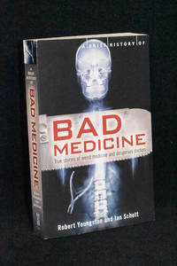 Bad Medicine; True Stories of Weird Medicine and Dangerous Doctors