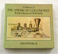 A History of The American Locomotive Its Development: 1830-1880