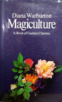 Magiculture:  A Book of Garden Charms by  Diana Warburton - First Edition - 1980 - from Old Saratoga Books and Biblio.com