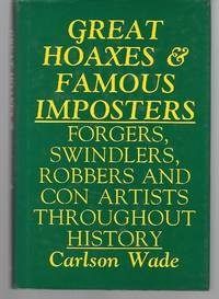 Great Hoaxes And Famous Imposters ( Forgers, Swindlers, Robbers And Con Artists Throughout History )