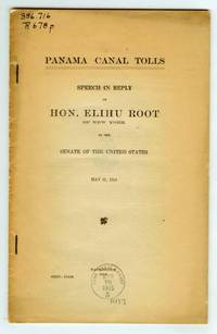 Panama Canal Tolls: Speech in Reply of Hon. Elihu Root of New York in the Senate of the United States May 21, 1914