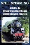 Still Steaming - A Guide to Britain's Standard Gauge Steam Railways 2015-2016